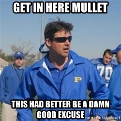 coachtaylor - Get in here mullet This had better be a damn good excuse