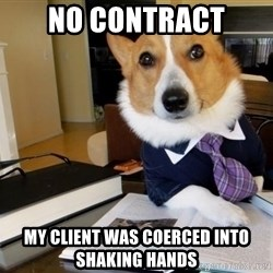 Dog Lawyer - No contract my client was coerced into shaking hands