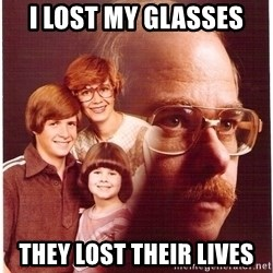 Vengeance Dad - i lost my glasses they lost their lives