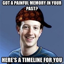 Scumbag Zuckerbeg - got a painful memory in your past? here's a timeline for you