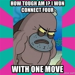 How tough am ii? - How tough am i? I won connect four with one move