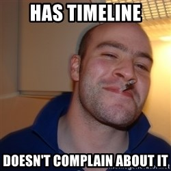 Good Guy Greg - Has timeline doesn't complain about it