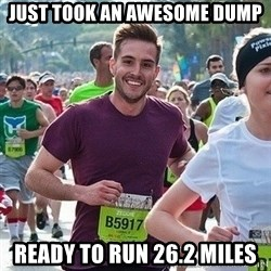 Ridiculously photogenic guy (Zeddie) - just took an awesome dump ready to run 26.2 miles