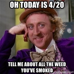 Willy Wonka - Oh today is 4/20 tell me about all the weed you've smoked