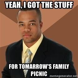 Successful Black Man - yeah, i got the stuff for tomarrow's family picnic