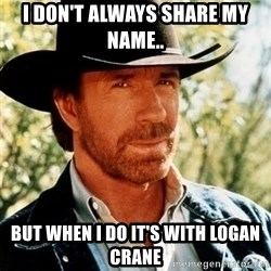 Chuck Norris Pwns - I don't always share my naMe.. But when I do it's with Logan crane