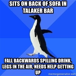 Socially Awkward Penguin - sits on back of sofa in talaker bar fall backwards spilling drink, legs in the air, needs help getting up