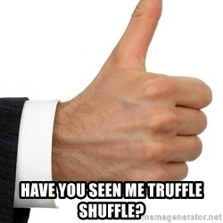 Thumbs Up Smutty Fanfiction -  Have You Seen me Truffle Shuffle?