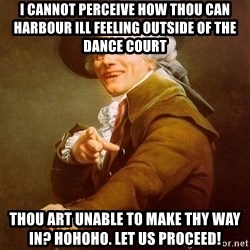 Joseph Ducreux - I cannot perceive how thou can harbour ill feeling outside of the dance court thou art unable to make thy way in? HOHOHO. LET US PROCEED!