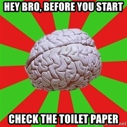 Good Guy Brain - Hey bro, before you start Check the toilet paper