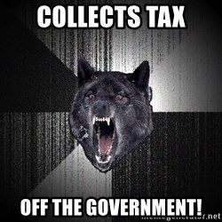 Insanity Wolf - Collects tax OFF THE GOVERNMENT!