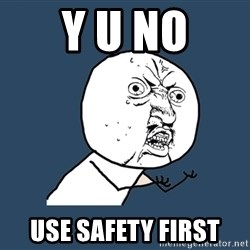 Y U No - Y U NO USE SAFety FIRST