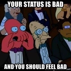 Zoidberg - YOUR STATUS IS BAD AND YOU SHOULD FEEL BAD