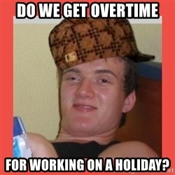 SLAM - DO WE GET OVERTIME FOR WORKING ON A HOLIDAY?