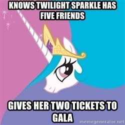 Celestia - Knows Twilight Sparkle has five friends Gives her two tickets to Gala