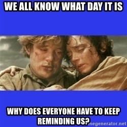 Lord of the Rings - We all know what day it is why does everyone have to keep reminding us?
