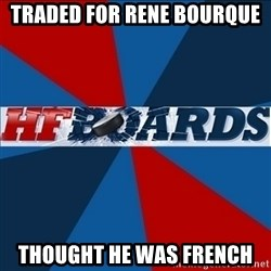 HFboards  - traded for rene bourque thought he was french