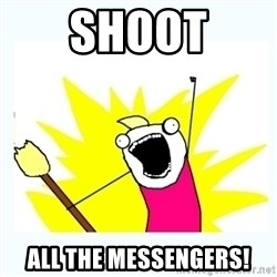 All the things - SHOOT ALL THE MESSENGERS!