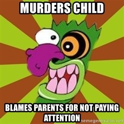 Oogah Boogah - murders child blames parents for not paying attention