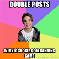 Newfag Guy - Double posts  in mylgcookie.com banning game