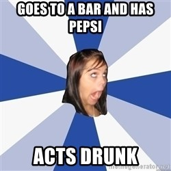 Annoying Facebook Girl - Goes to a bar and has pepsi acts drunk