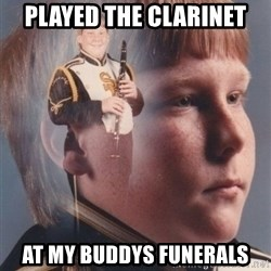 PTSD Clarinet Boy - played the clarinet at my buddys funerals