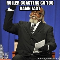 Jimmy Mac - roller coasters go too damn fast