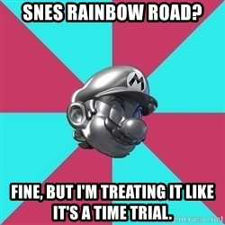 Metal Mario MK7 - SNES Rainbow Road? Fine, but I'm treating it like it's a Time Trial.