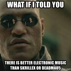 Scumbag Morpheus - What If I Told You There is Better Electronic Music Than Skrillex Or Deadmau5