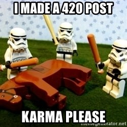 Storm troopers beating dead horse - I made a 420 post karma please
