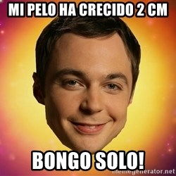 Sheldon Big Bang Theory - MI PELO HA CRECIDO 2 CM BONGO SOLO!