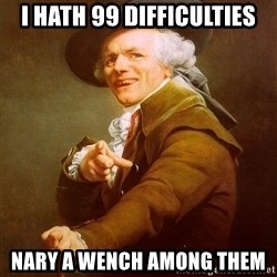 Joseph Ducreux - I hath 99 difficulties nary a wench among them