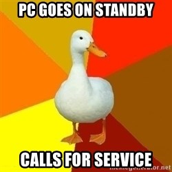 Technologically Impaired Duck - PC goes on standby Calls for service