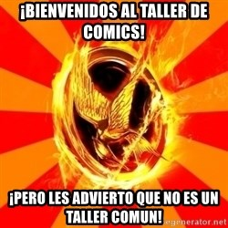 Typical fan of the hunger games - ¡Bienvenidos al Taller de comics! ¡Pero les advierto que no es un taller comun!