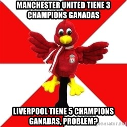 Liverpool Problems - manchester united tiene 3 champions ganadas liverpool tiene 5 champions ganadas, problem?