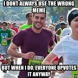 Ridiculously photogenic guy (Zeddie) - i dont always use the wrong meme but when i do, everyone upvotes it anyway