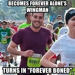 "Ridiculously photogenic guy (Zeddie) - Becomes forever alone's wingman Turns in ""Forever Boned"""