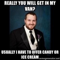 Date Rape Dave - really you will get in my van? usually i have to offer candy or ice cream
