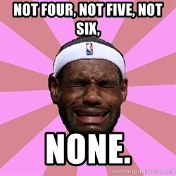 LeBron James - not four, not five, not six, none.
