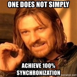 One Does Not Simply - One does not simply achieve 100% synchronization