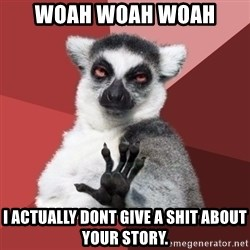 Chill Out Lemur - WOAH WOAH WOAH i actually dont give a shit about your story.