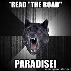 "Insanity Wolf - *read ""The road"" PARADISE!"