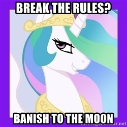 Princess Celestia  - Break the rules? Banish to the moon