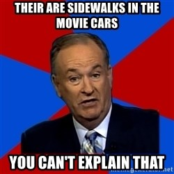 Bill O'Reilly Proves God - their are sidewalks in the movie cars you can't explain that