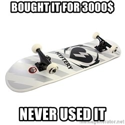 skate - Bought it for 3000$ Never used it