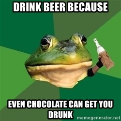 Foul Bachelor Frog (Alcoholic Anon) - Drink beer because even chocolate can get you drunk