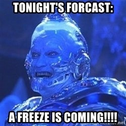 Mr. Freeze - tONIGHT'S fORCAST: A FREEZE iS COMING!!!!