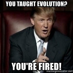 Donald Trump - you taught evolution? you're fired!