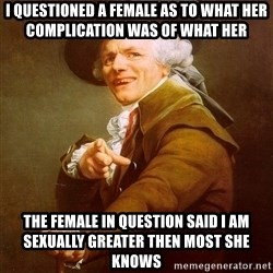 Joseph Ducreux - i questioned a female as to what her complication was of what her  the female in question said i am sexually greater then most she knows