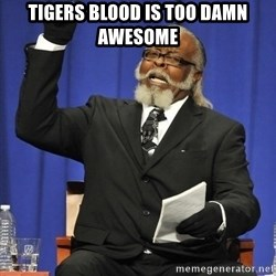 Jimmy Mac - TIGERS BLOOD IS TOO DAmN AWesome
